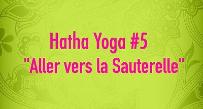 Hatha Yoga #5 - Aller vers la Sauterelle