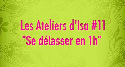 Les Ateliers d'Isa #11 - Se délasser en 1h