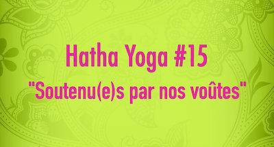 Hatha Yoga #15 - Soutenu(e)s par nos voûtes
