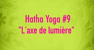 Hatha Yoga #9 - L'axe de lumière