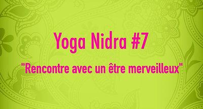 Yoga Nidra#7 - Rencontre avec un être merveilleux
