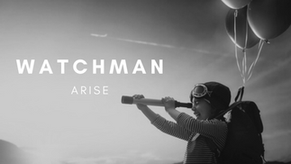 WATCHMAN ARISE