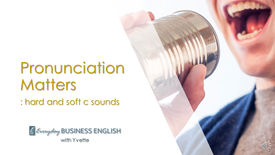 Pronunciation Matters: hard and soft c sounds