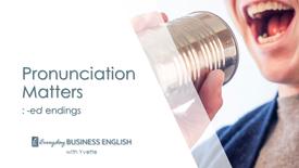 Pronunciation Matters: -ed endings
