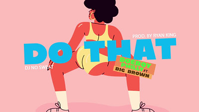 Do That (feat. Big Brown and DJ No Sweat)