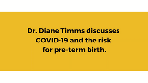 Dr  Diane Timms on Covid-19 and preterm birth