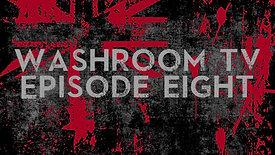 WASHROOM TV - EPISODE EIGHT