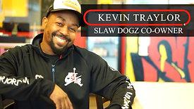 Slaw Dogz -Kevin Traylor Interview