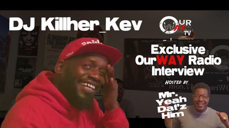 Dj Killher_Kev - OurWAY Radio w/ Mr. YeahDat'zHim
