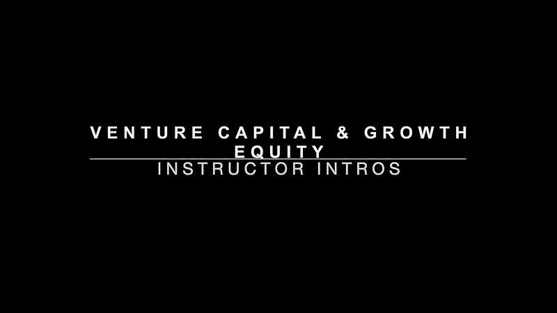 VC Module - 01 - 00 - Venture Capital & Growth Equity Meet Your Instructors