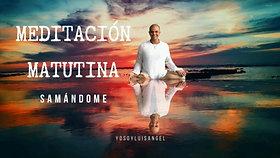 """Meditación Matutina """"SAMÁNDOME"""""""