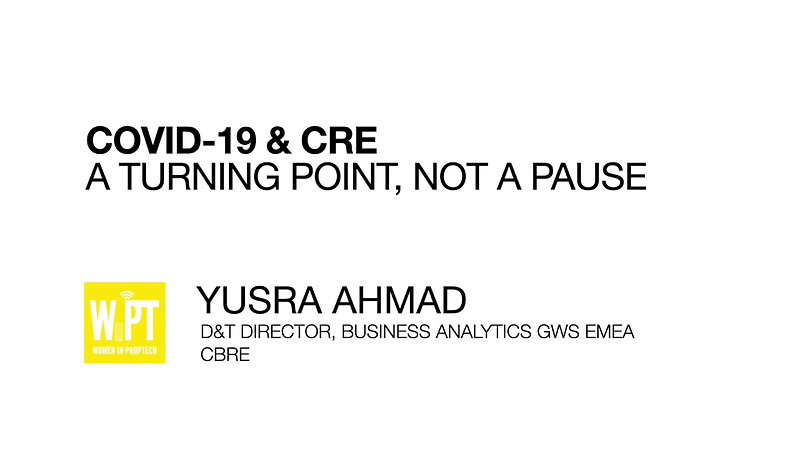 COVID-19 & CRE with Yusra Ahmad, Digital & Technology Director, CBRE