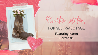 Creative Solutions to Self Sabotage