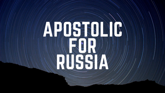 Part 3: Apostolic for Russia June 5,2020