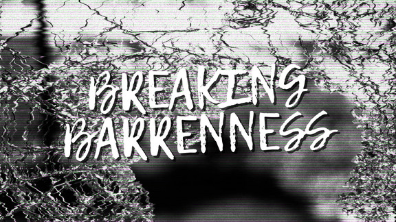 Part 8: Breaking Barrenness