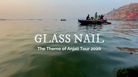 """""""Glass Nail"""" The Theme of Anjali Tour 2020"""