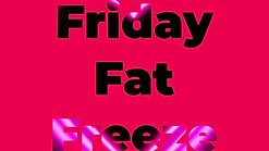 August 7th - Friday Fat Freeze