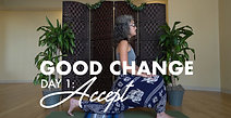 GOOD CHANGE | DAY 1: ACCEPT