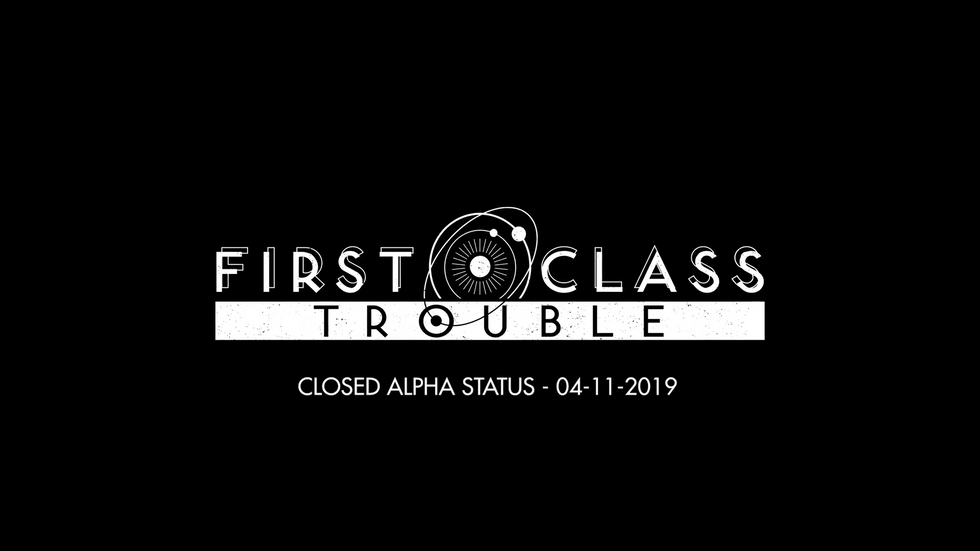 First Class Trouble - Closed Alpha Status