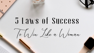 The 5 Laws of Success to Win Like  a Woman