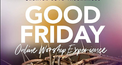 Good Friday Worship Experience April 10, 2020