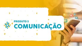 Produto 5 - Comunicação