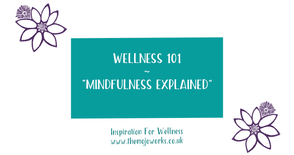 Wellness Chat - Episode 2:  Mindfulness Explained