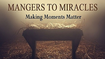 Mangers to Miracles