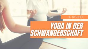 Yoga in der Schwangerschaft  6. Stunde