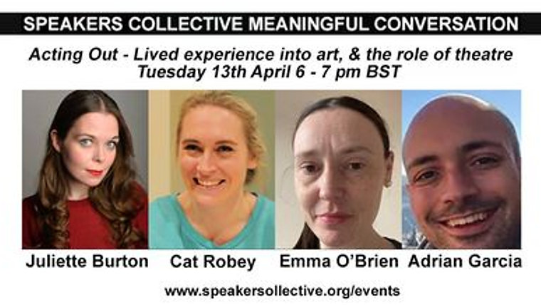 Meaningful Conversation: Acting Out - Lived experience into art, & the role of theatre