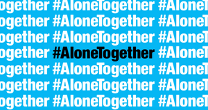 #AloneTogether Social Campaign