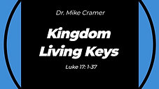 "8.2.20 ""Kingdom Living Keys"" Luke 17:1-37 10:30 AM"