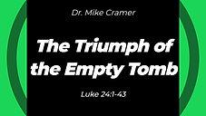 "10.25.20 ""The Triumph of the Empty Tomb"" Luke 24:1-43"