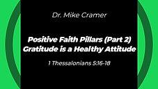 "11.22.20 Positive Faith Pillars (Part 2) ""Gratitude is a Healthy Attitude"" 1 Thessalonians 5:16-18"