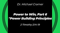 "11.15.20 Power to Win, Part 6 ""Power Building Principles"" 2 Timothy 2:14-19"
