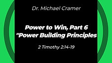 """11.15.20 Power to Win, Part 6 """"Power Building Principles"""" 2 Timothy 2:14-19"""