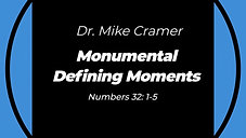 "5.31.20 ""Monumental Defining Moments"" Numbers 32:1-5"