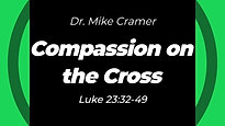 "10.18.20 ""Compassion on the Cross"" Luke 23:32-49"
