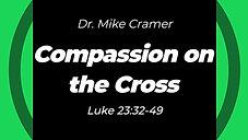 "10.18.20 ""Compassion on the Cross"" Luke 23:32-49"