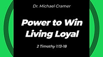 "10.25.20 ""Power to Win, Part 3 Living Loyal"" 2 Timothy 1:13-18"