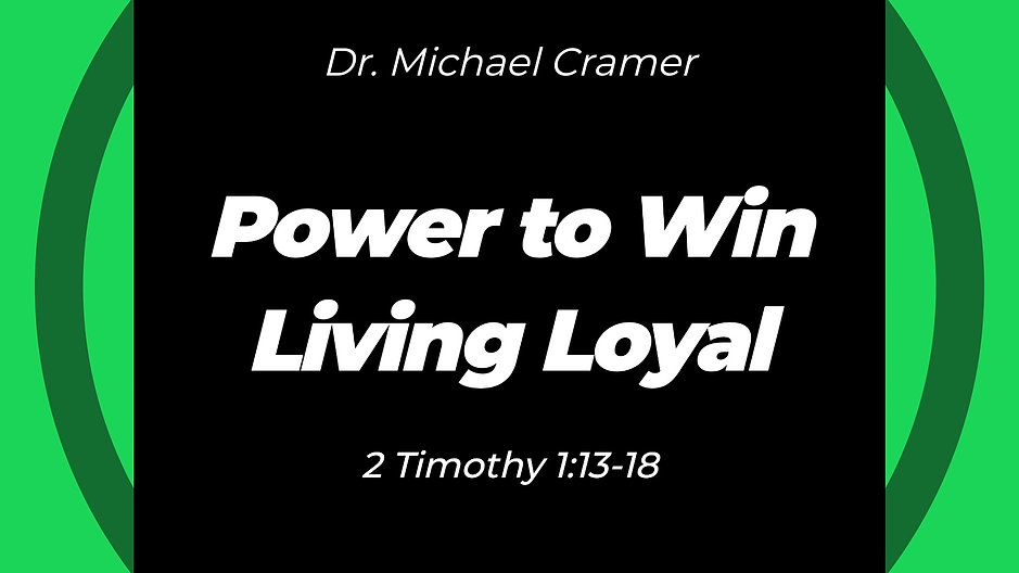 """10.25.20 """"Power to Win, Part 3 Living Loyal"""" 2 Timothy 1:13-18"""