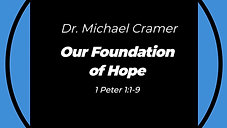 "5.31.20 ""Our Foundation of Hope"" 1 Peter 1:1-9"