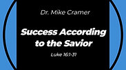 "7.26.20 10:30 AM ""Success According to the Savior"" Luke 16:1-31"