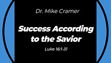 "7.26.20 10:30 AM ""Success According to the Savior"" Luke 16:1-31"
