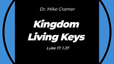 "8.2.20 ""Kingdom Living Keys"" Luke 17:1-37 9:00 AM Servic"