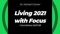 "1.10.21 ""Living 2021 with Focus"" 1 Corinthians 15:57-58"