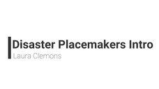 Disaster Placemakers Intro