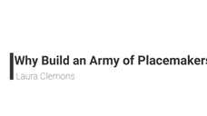 Why Build an Army of Placemakers