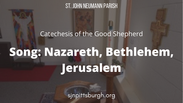 Song: Nazareth, Bethlehem, Jerusalem
