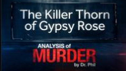 The Killer Thorn of Gypsy Rose: Analysis of Murder by Dr. Phil